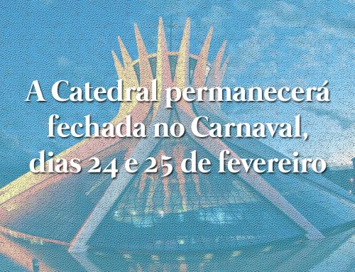 Catedral Fechada no Carnaval – 24 e 25/02