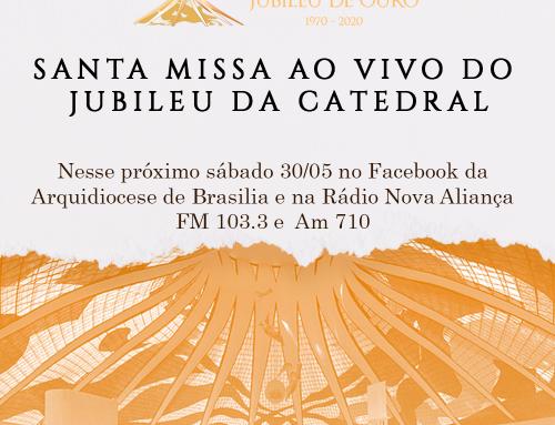 Amanhã, 30 de maio, Santa Missa Online do Jubileu da Catedral