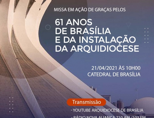 CATEDRAL – 21/04 as 10h – Missa em ação de graças pelos 61 anos de Brasília e da Instalação da Arquidiocese
